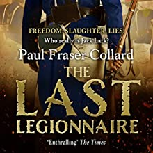 The Last Legionnaire: Jack Lark, Book 5 Audiobook by Paul Fraser Collard Narrated by Dudley Hinton