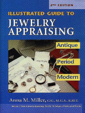 The Illustrated Guide to Jewellery Appraising: Antique, Period and Modern (Illustrated Guide to Jewelry Appraising)