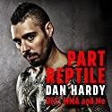 Part Reptile: UFC, MMA and Me Audiobook by Dan Hardy Narrated by Dan Hardy, Simon Bubb