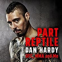 Part Reptile: UFC, MMA and Me | Livre audio Auteur(s) : Dan Hardy Narrateur(s) : Dan Hardy, Simon Bubb