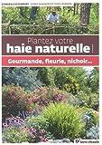 Plantez votre haie naturelle ! : Gourmande, fleurie, nichoir...