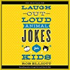 Laugh-Out-Loud Animal Jokes for Kids Hörbuch von Rob Elliot Gesprochen von: Dylan August, Gavin August, Danielle Hitchcock, Josh Hitchcock, Tori Hitchcock, Selah Howard