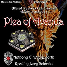 Plea of Avanda: Altered Creatures Epic Fantasy Adventures, Book 6 Audiobook by Anthony G. Wedgeworth Narrated by Jerry Sciarrio