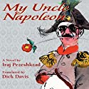 My Uncle Napoleon (       UNABRIDGED) by Iraj Pezeshkzad, Dick Davis (translator, afterword) Narrated by Moti Margolin, Dick Davis
