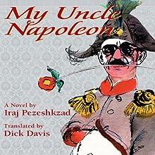 My Uncle Napoleon | Livre audio Auteur(s) : Iraj Pezeshkzad, Dick Davis (translator, afterword) Narrateur(s) : Moti Margolin, Dick Davis