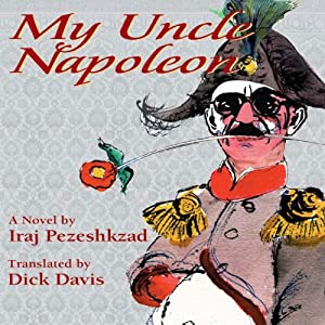 My Uncle Napoleon | [Iraj Pezeshkzad, Dick Davis (translator, afterword)]