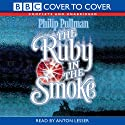The Ruby in the Smoke (       UNABRIDGED) by Philip Pullman Narrated by Anton Lesser