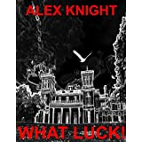 What Luck!by Alex Knight