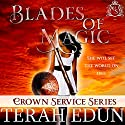 Blades of Magic: Crown Service, Book 1 (       UNABRIDGED) by Terah Edun Narrated by Sylvia Roldn Dohi