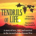 Tendrils of Life: A Story of Love, Loss, and Survival in the Turmoil of the Korean War (       UNABRIDGED) by Owen Choi Narrated by Tim Campbell
