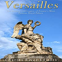 Versailles: The History and Legacy of France's Most Famous Royal Palace Audiobook by  Charles River Editors Narrated by Scott Clem