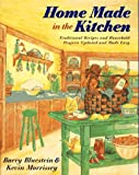img - for Home Made in the Kitchen: Traditional Recipes and Household Projects Updated and Made Easy book / textbook / text book