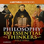 Philosophy: 100 Essential Thinkers: The Ideas That Have Shaped Our World | Philip Stokes