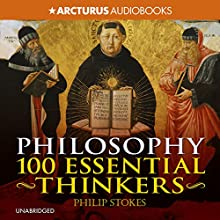 Philosophy: 100 Essential Thinkers: The Ideas That Have Shaped Our World (       UNABRIDGED) by Philip Stokes Narrated by Steven Crossley