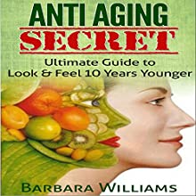 Anti-Aging Secret: Ultimate Guide to Look & Feel 10 Years Younger (       UNABRIDGED) by Barbara Williams Narrated by Kris Keppeler