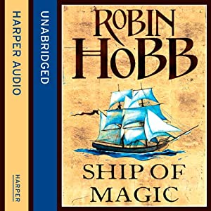 Ship of Magic: The Liveship Traders, Book 1 Hörbuch