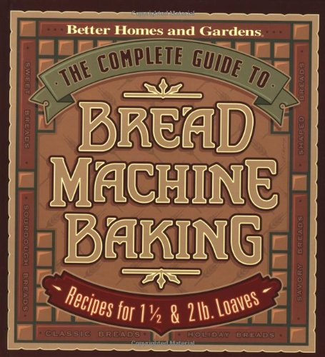 The Complete Guide to Bread Machine Baking: Recipes for 1 1/2- and 2-pound Loaves (Better Homes & Gardens) (Garden Machine compare prices)