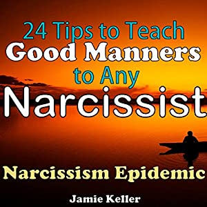 Narcissism Epidemic: 24 Tips to Teach Good Manners to Any Narcissist Audiobook