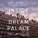 Inside the Dream Palace: The Life and Times of New York's Legendary Chelsea Hotel (       UNABRIDGED) by Sherill Tippins Narrated by Carol Monda
