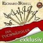 Der Tuchhändler (Tuchhändler 1) Hörbuch von Richard Dübell Gesprochen von: Reinhard Kuhnert