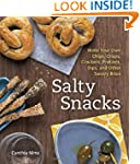 Salty Snacks: Make Your Own Chips, Cr...