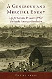 A Generous and Merciful Enemy: Life for German Prisoners of War during the American Revolution (Campaigns and Commanders Series)