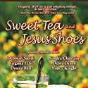Sweet Tea and Jesus Shoes (       UNABRIDGED) by Sandra Chastain, Deborah Smith, Donna Ball, Virginia Ellis, Debra Dixon, Nancy Knight Narrated by Lee Ann Howlett