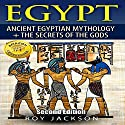 Egypt: Ancient Egyptian Mythology and the Secrets of the Gods Audiobook by Roy Jackson Narrated by John Burlinson