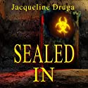 Sealed In Audiobook by Jacqueline Druga Narrated by Andrew Wehrlen