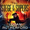 The Siege of the Supers: First Superhero Series #2 Audiobook by Logan Rutherford Narrated by Kirby Heyborne