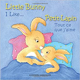 Little Bunny - I Like... , Petit-Lapin - Tout ce que j'aime: Picture book English-French (bilingual) 2+ years (Little Bunny - Petit-Lapin - Picture book English-French (bilingual)) (Volume 2)