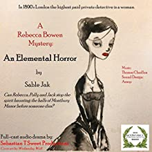 An Elemental Horror: A Rebecca Bowen Mystery (in three parts) (       UNABRIDGED) by Sable R Jak Narrated by Gin Hammond, Oleg Ruvinov, BJ West, Jane Cater, Joseph Cassanessa, Cheryl Massey-Peters, Judy Jacobs