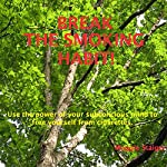 Break the Smoking Habit: Use the Power of Your Subconscious Mind to Free Yourself from Cigarettes | Maggie Staiger