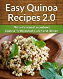 Easy Quinoa Recipes 2.0 : Natures Newest Superfood For Breakfast, Lunch And Dinner (The easy recipe Book 1) (English Edition)