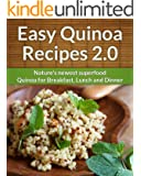 Easy Quinoa Recipes 2.0 : Natures Newest Superfood For Breakfast, Lunch And Dinner (The easy recipe Book 1)