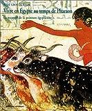 echange, troc Aude Gros de Beler - Vivre en Egypte au temps de Pharaon