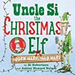 Uncle Si the Christmas Elf: Work Hard...