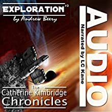 Exploration: The Catherine Kimbridge Chronicles #3 (       UNABRIDGED) by Andrew Beery Narrated by LC Kane