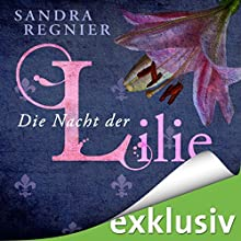 Die Nacht der Lilie (Lilien-Reihe Band 2) Hörbuch von Sandra Regnier Gesprochen von: Vanida Karun