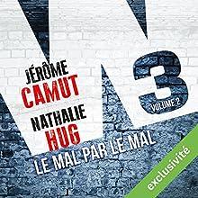 Le mal par le mal (W3 2) | Livre audio Auteur(s) : Jérôme Camut, Nathalie Hug Narrateur(s) : Juliette Degenne