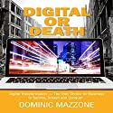 Digital or Death: Digital Transformation - The Only Choice for Business to Survive, Smash, and Conquer Audiobook by Dominic M Mazzone Narrated by Dominic M Mazzone