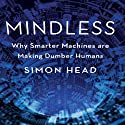 Mindless: Why Smarter Machines are Making Dumber Humans (       UNABRIDGED) by Simon Head Narrated by Sean Pratt