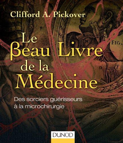 Le Beau Livre de la Médecine – Des sorciers guérisseurs à la microchirurgie