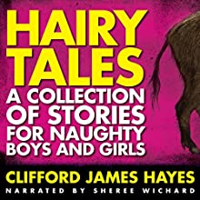 Hairy Tales: A Collection of Stories for Naughty Boys and Girls Audiobook by Clifford James Hayes Narrated by Sheree Wichard