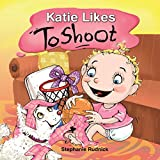 Katie Likes To Shoot (Little Ballers Of The World Book 2)