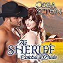 The Sheriff Catches a Bride (       UNABRIDGED) by Cora Seton Narrated by Amy Rubinate