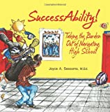 SuccessAbility!: Taking the Burden Out of Navigating High School