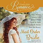 Mail Order Bride Collection: Six Historical Romance Novellas | Stacy Henrie,Kristin Holt,Annette Lyon,Sarah M. Eden,Heather B. Moore,Sian Ann Bessey