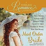 Mail Order Bride Collection: Six Historical Romance Novellas   Stacy Henrie,Kristin Holt,Annette Lyon,Sarah M. Eden,Heather B. Moore,Sian Ann Bessey