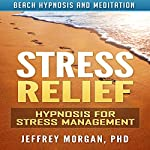 Stress Relief: Hypnosis for Stress Management via Beach Hypnosis and Meditation | Jeffrey Morgan PhD